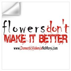 Flowers Don't Make it Better Wall Decal